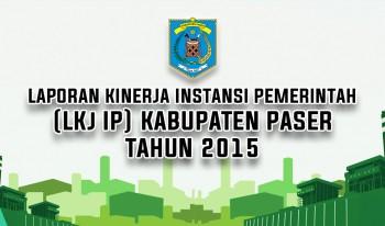 Laporan Kinerja (LKj IP) Pemerintah Kabupaten Paser Tahun 2015